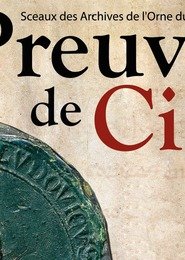 Preuves de cire : sceaux des Archives de l'Orne XI° - XV° s.